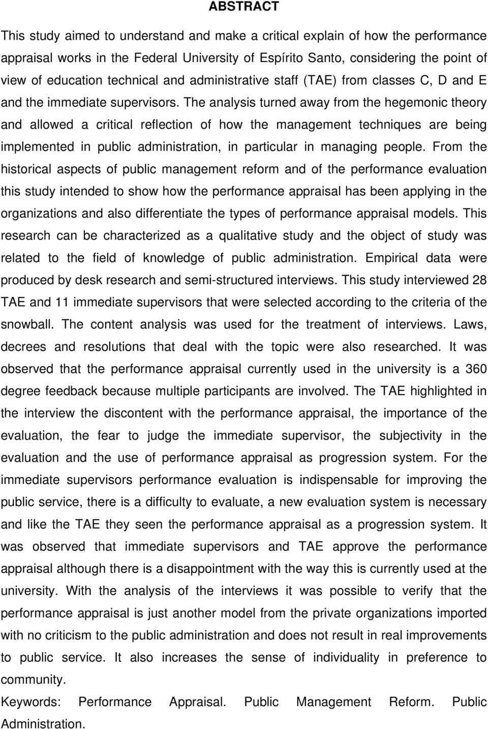 The analysis turned away from the hegemonic theory and allowed a critical reflection of how the management techniques are being implemented in public administration, in particular in managing people.