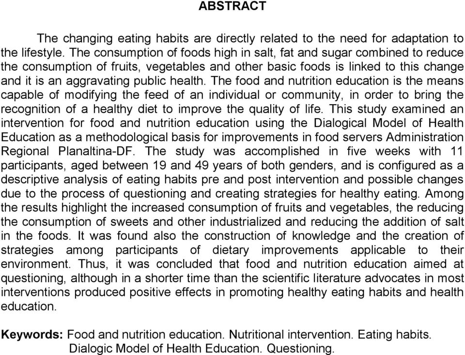 The food and nutrition education is the means capable of modifying the feed of an individual or community, in order to bring the recognition of a healthy diet to improve the quality of life.