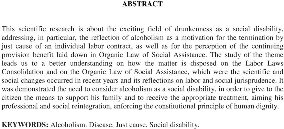 The study of the theme leads us to a better understanding on how the matter is disposed on the Labor Laws Consolidation and on the Organic Law of Social Assistance, which were the scientific and