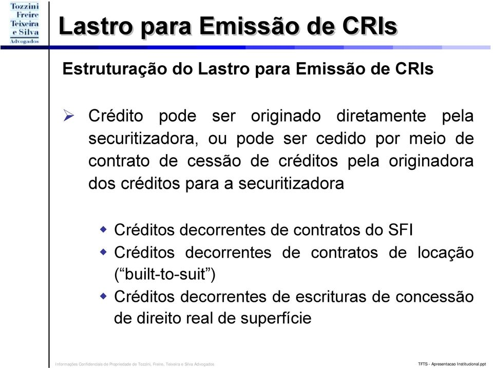 originadora dos créditos para a securitizadora! Créditos decorrentes de contratos do SFI!