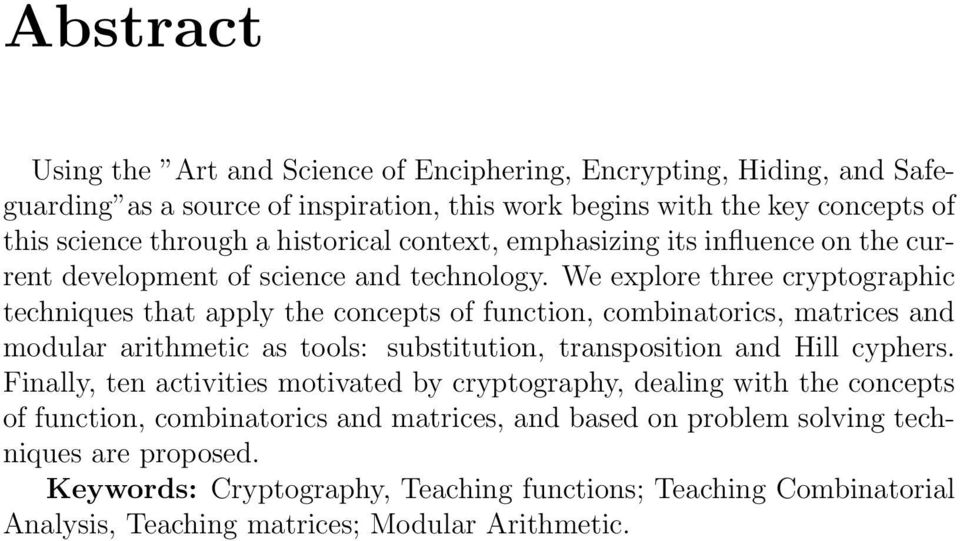 We explore three cryptographic techniques that apply the concepts of function, combinatorics, matrices and modular arithmetic as tools: substitution, transposition and Hill cyphers.
