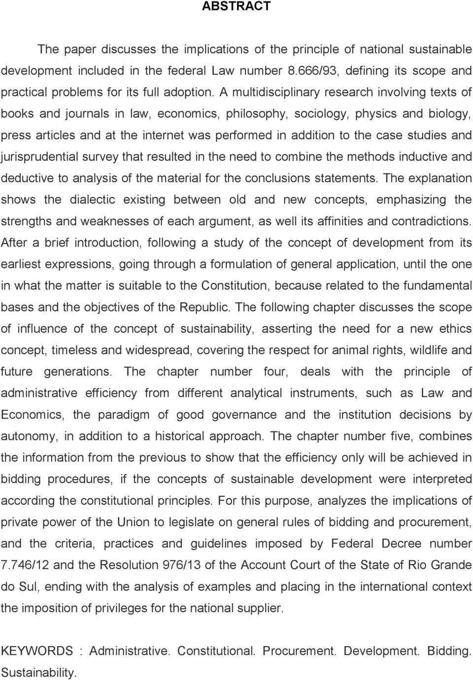 A multidisciplinary research involving texts of books and journals in law, economics, philosophy, sociology, physics and biology, press articles and at the internet was performed in addition to the