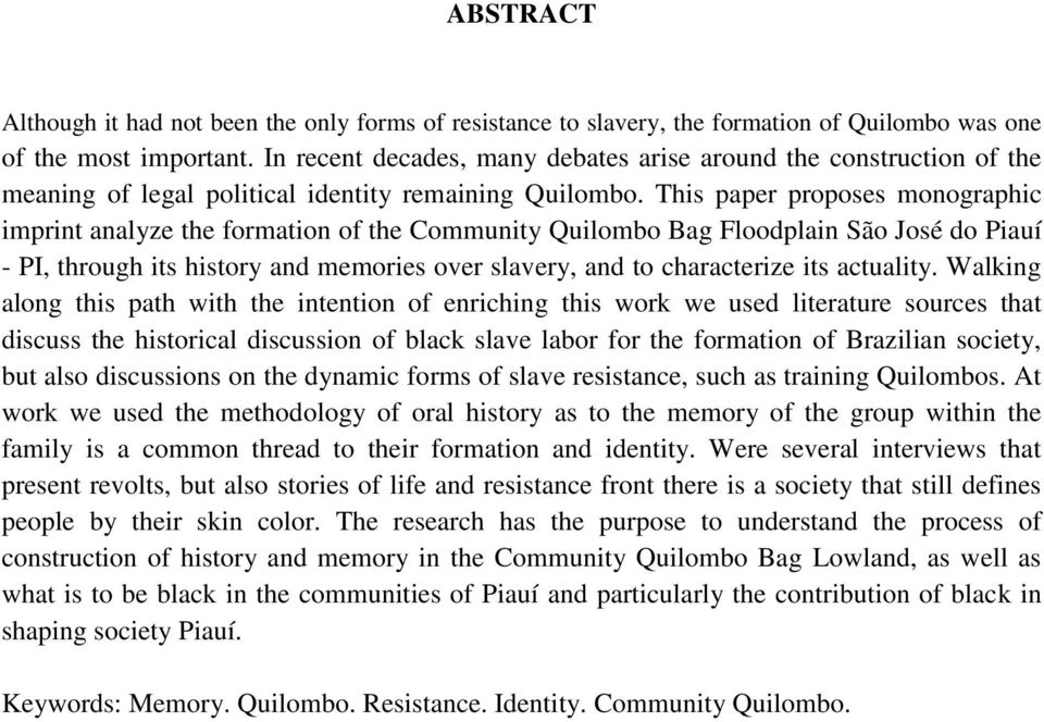 This paper proposes monographic imprint analyze the formation of the Community Quilombo Bag Floodplain São José do Piauí - PI, through its history and memories over slavery, and to characterize its