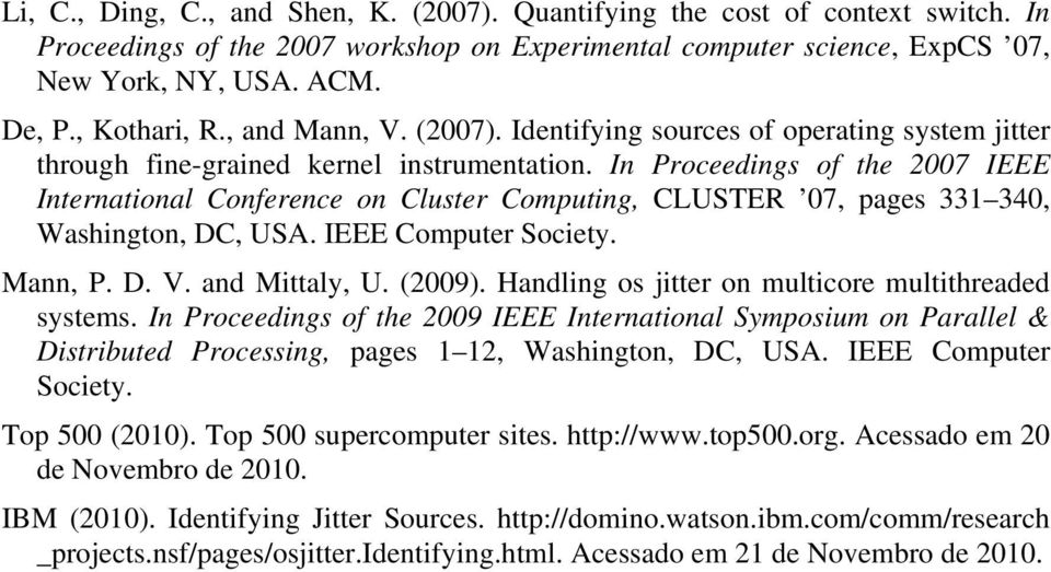 In Proceedings of the 2007 IEEE International Conference on Cluster Computing, CLUSTER 07, pages 331 340, Washington, DC, USA. IEEE Computer Society. Mann, P. D. V. and Mittaly, U. (2009).
