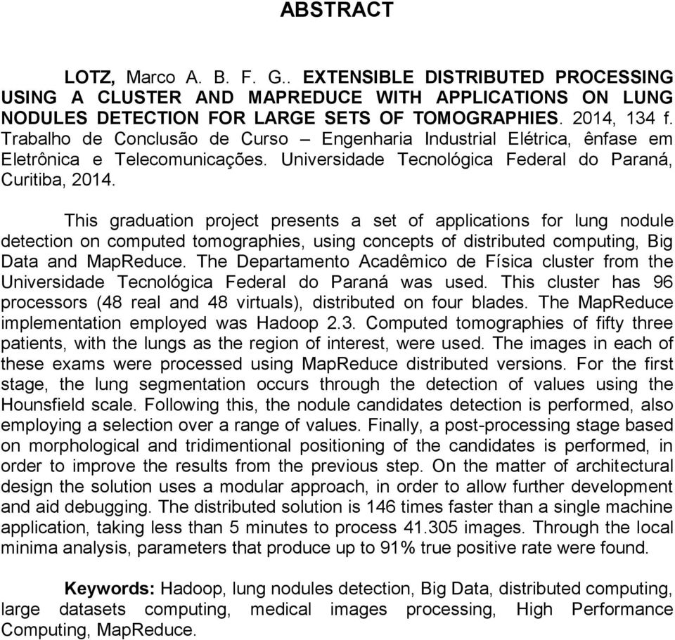 This graduation project presents a set of applications for lung nodule detection on computed tomographies, using concepts of distributed computing, Big Data and MapReduce.