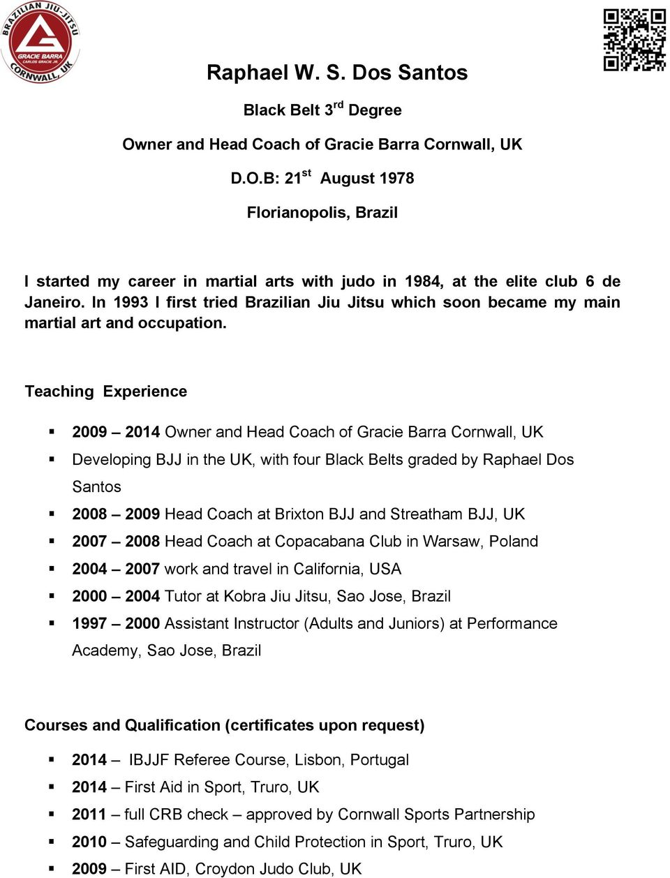 Teaching Experience 2009 2014 Owner and Head Coach of Gracie Barra Cornwall, UK Developing BJJ in the UK, with four Black Belts graded by Raphael Dos Santos 2008 2009 Head Coach at Brixton BJJ and