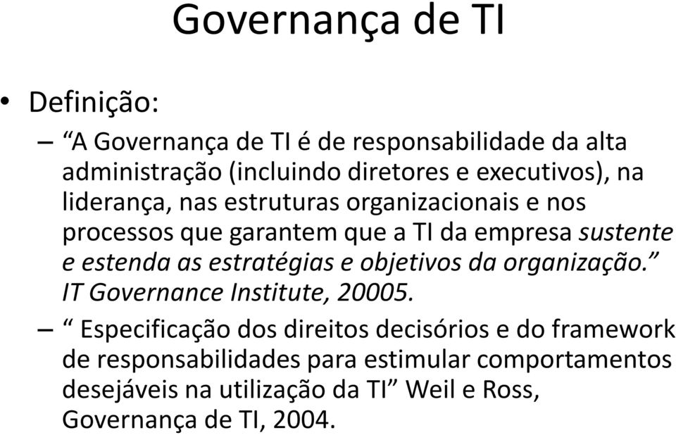 estenda as estratégias e objetivos da organização. IT Governance Institute, 20005.