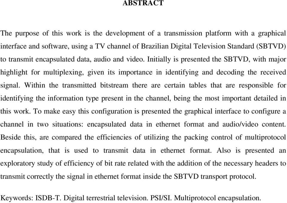 Within the transmitted bitstream there are certain tables that are responsible for identifying the information type present in the channel, being the most important detailed in this work.