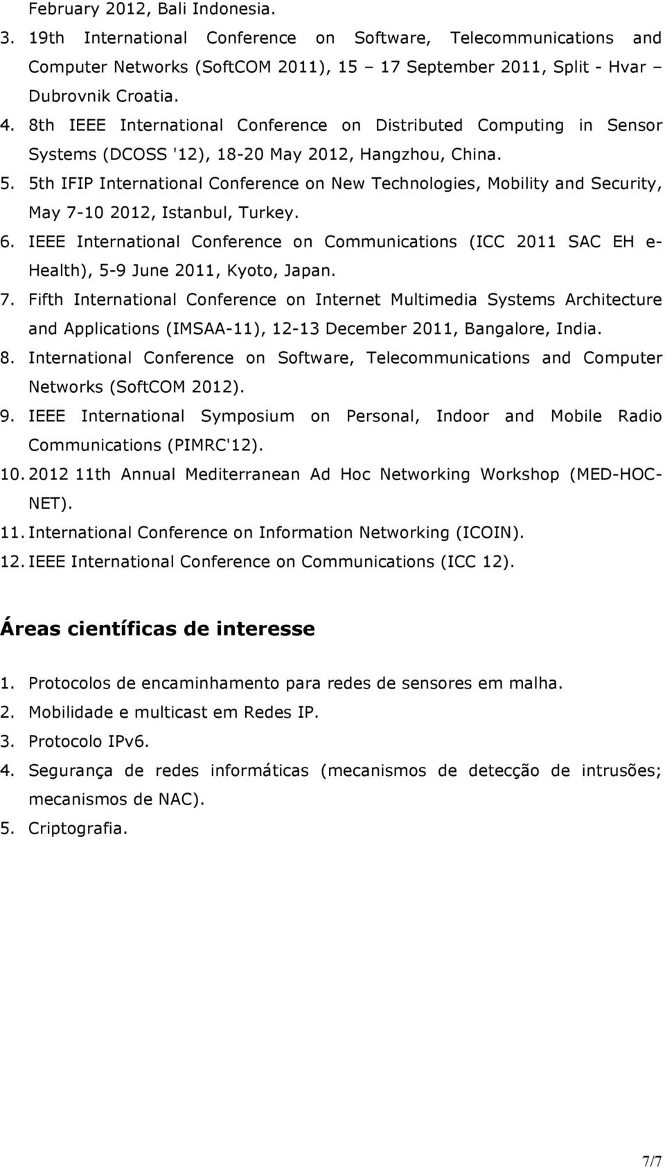 5th IFIP International Conference on New Technologies, Mobility and Security, May 7-10 2012, Istanbul, Turkey. 6.