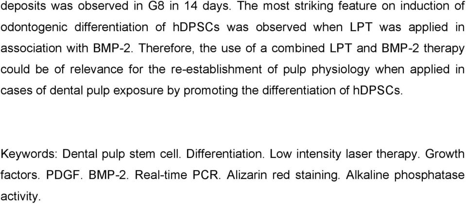 Therefore, the use of a combined LPT and BMP-2 therapy could be of relevance for the re-establishment of pulp physiology when applied in