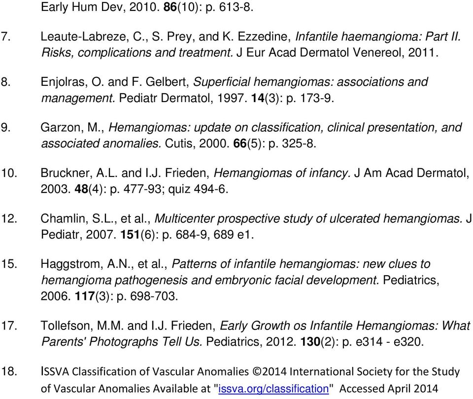 , Hemangiomas: update on classification, clinical presentation, and associated anomalies. Cutis, 2000. 66(5): p. 325-8. 10. Bruckner, A.L. and I.J. Frieden, Hemangiomas of infancy.