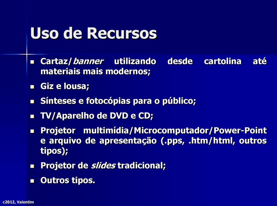 DVD e CD; Projetor multimídia/microcomputador/power-point e arquivo de