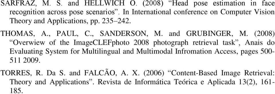 (2008) Overwiew of the ImageCLEFphoto 2008 photograph retrieval task, Anais do Evaluating System for Multilingual and Multimodal Infromation
