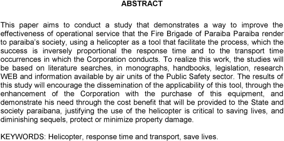 To realize this work, the studies will be based on literature searches, in monographs, handbooks, legislation, research WEB and information available by air units of the Public Safety sector.