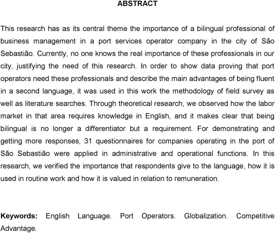 In order to show data proving that port operators need these professionals and describe the main advantages of being fluent in a second language, it was used in this work the methodology of field