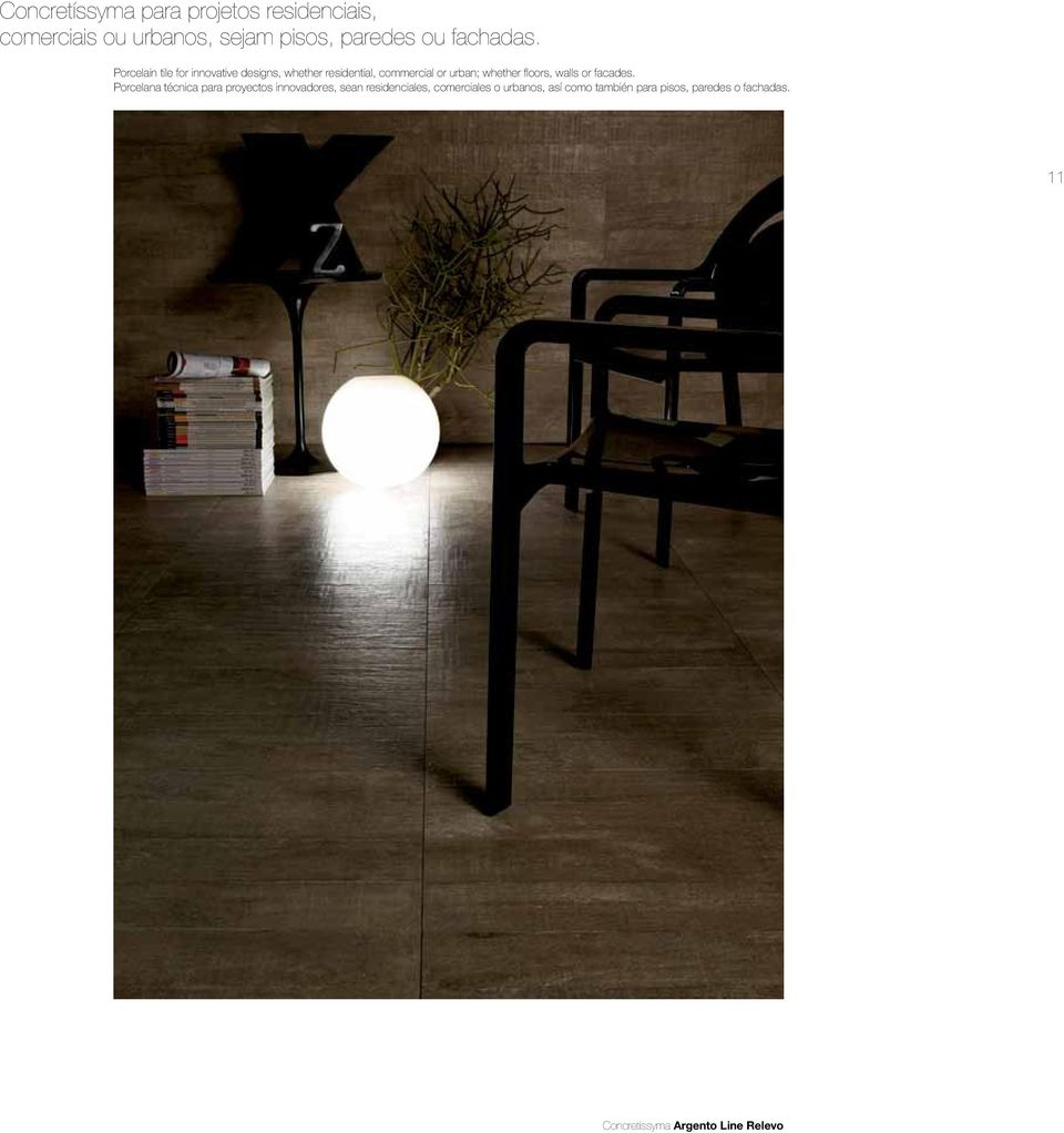 Porcelain tile for innovative designs, whether residential, commercial or urban; whether floors,