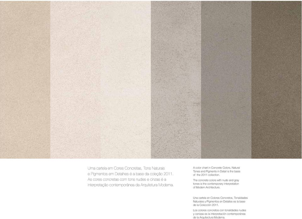 A color chart in Concrete Colors, Natural Tones and Pigments in Detail is the basis of the 2011 collection.