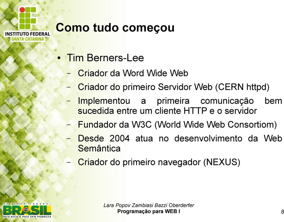 um cliente HTTP e o servidor Fundador da W3C (World Wide Web Consortiom) Desde