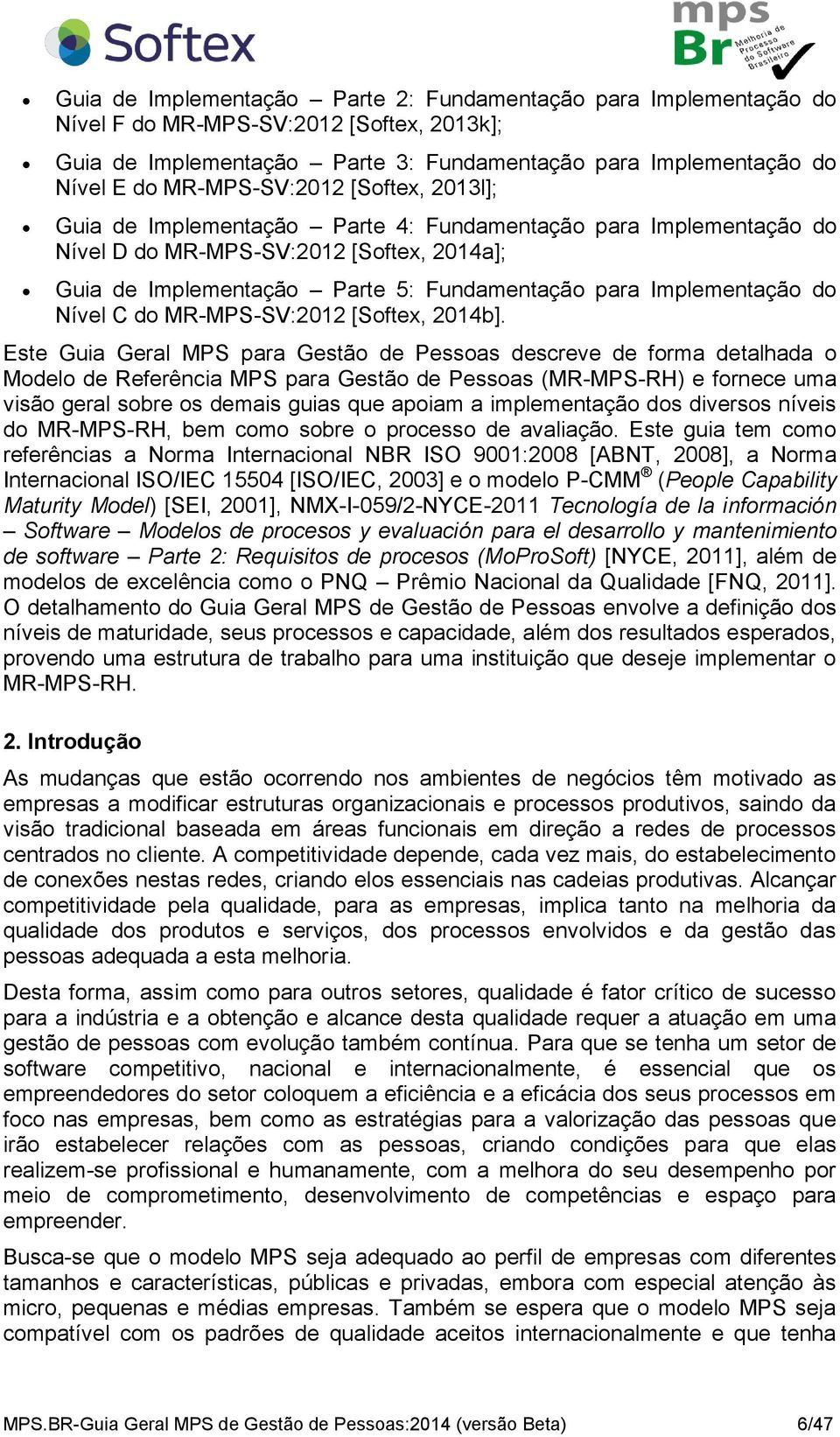 Implementação do Nível C do MR-MPS-SV:2012 [Softex, 2014b].
