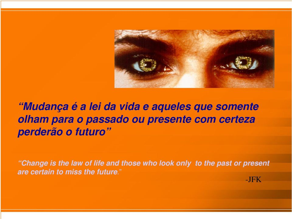 futuro Change is the law of life and those who look