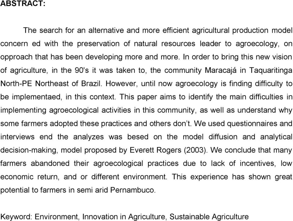 However, until now agroecology is finding difficulty to be implementaed, in this context.