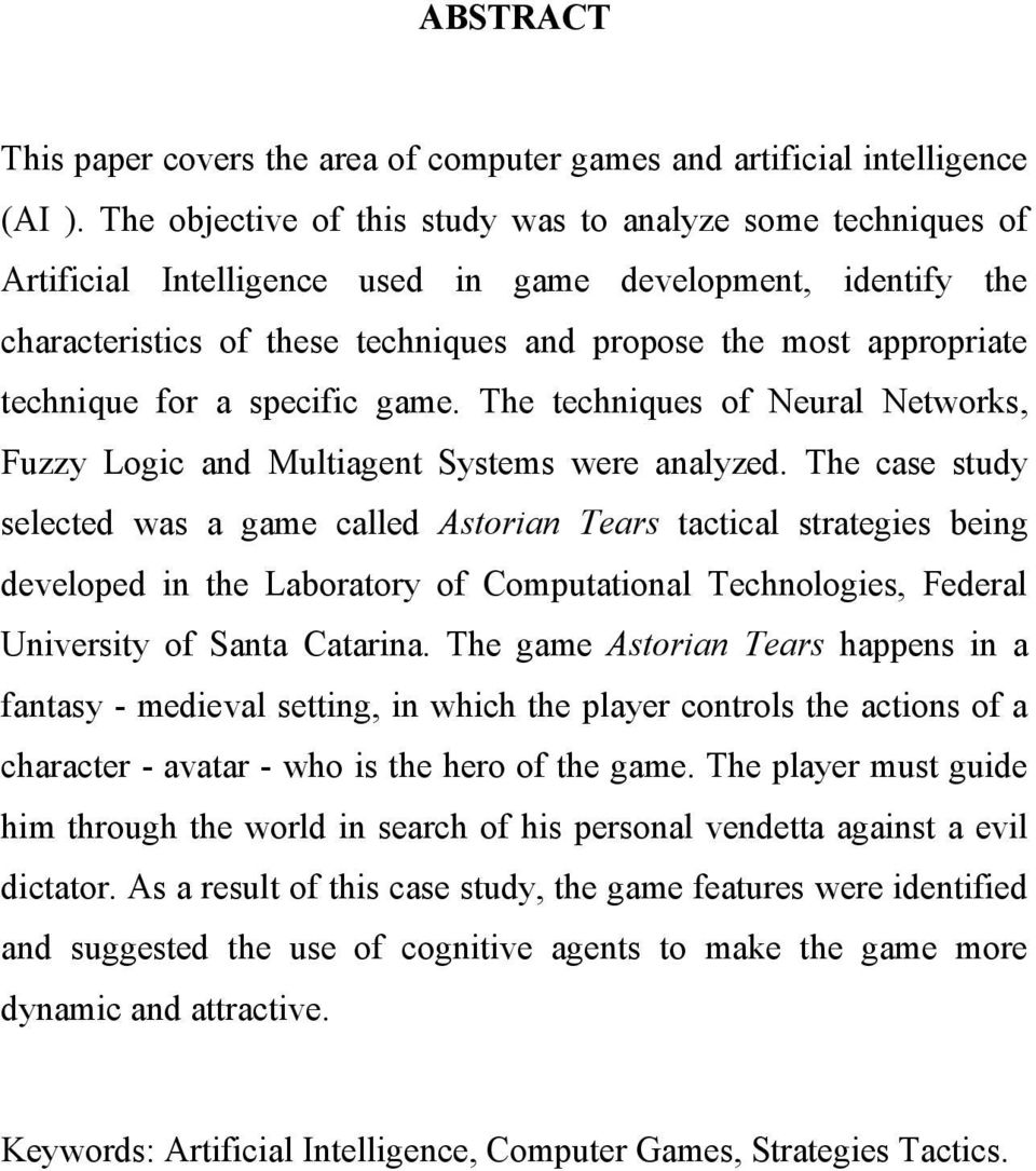 technique for a specific game. The techniques of Neural Networks, Fuzzy Logic and Multiagent Systems were analyzed.