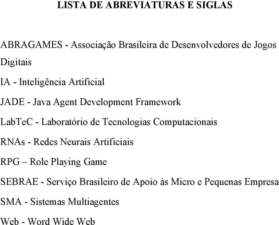Laboratório de Tecnologias Computacionais RNAs - Redes Neurais Artificiais RPG Role Playing Game