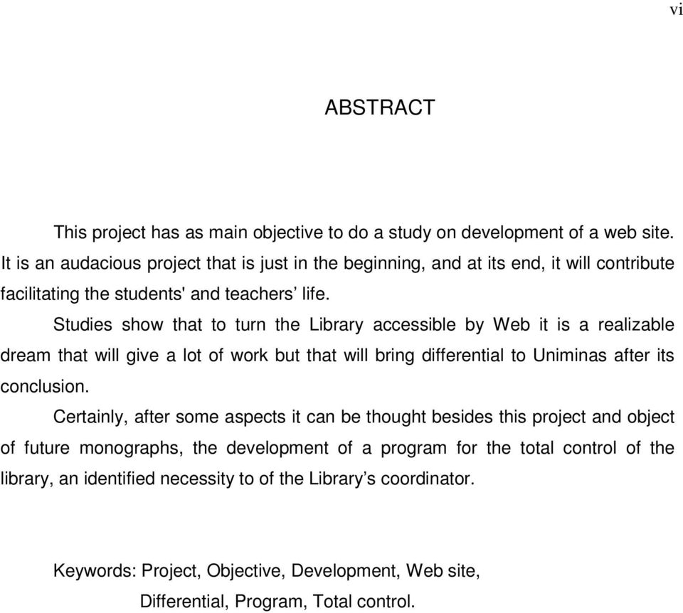 Studies show that to turn the Library accessible by Web it is a realizable dream that will give a lot of work but that will bring differential to Uniminas after its conclusion.
