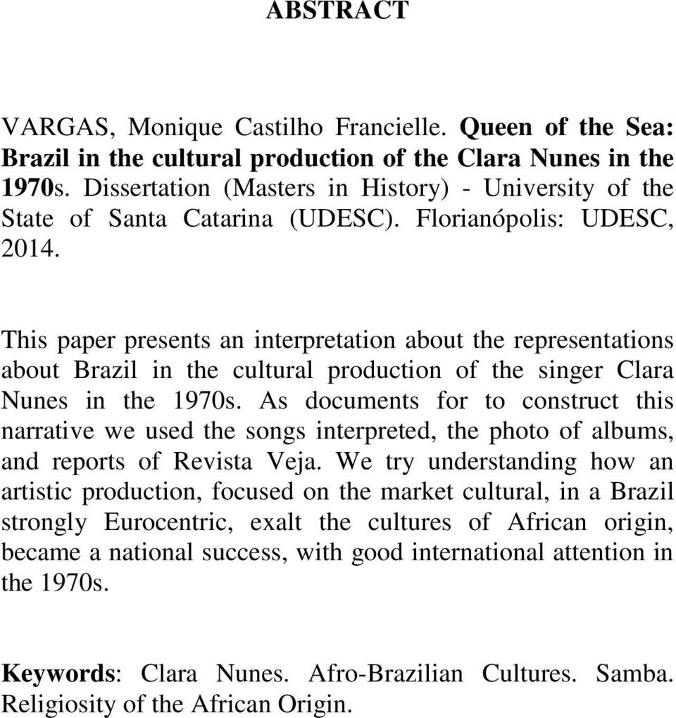 This paper presents an interpretation about the representations about Brazil in the cultural production of the singer Clara Nunes in the 1970s.