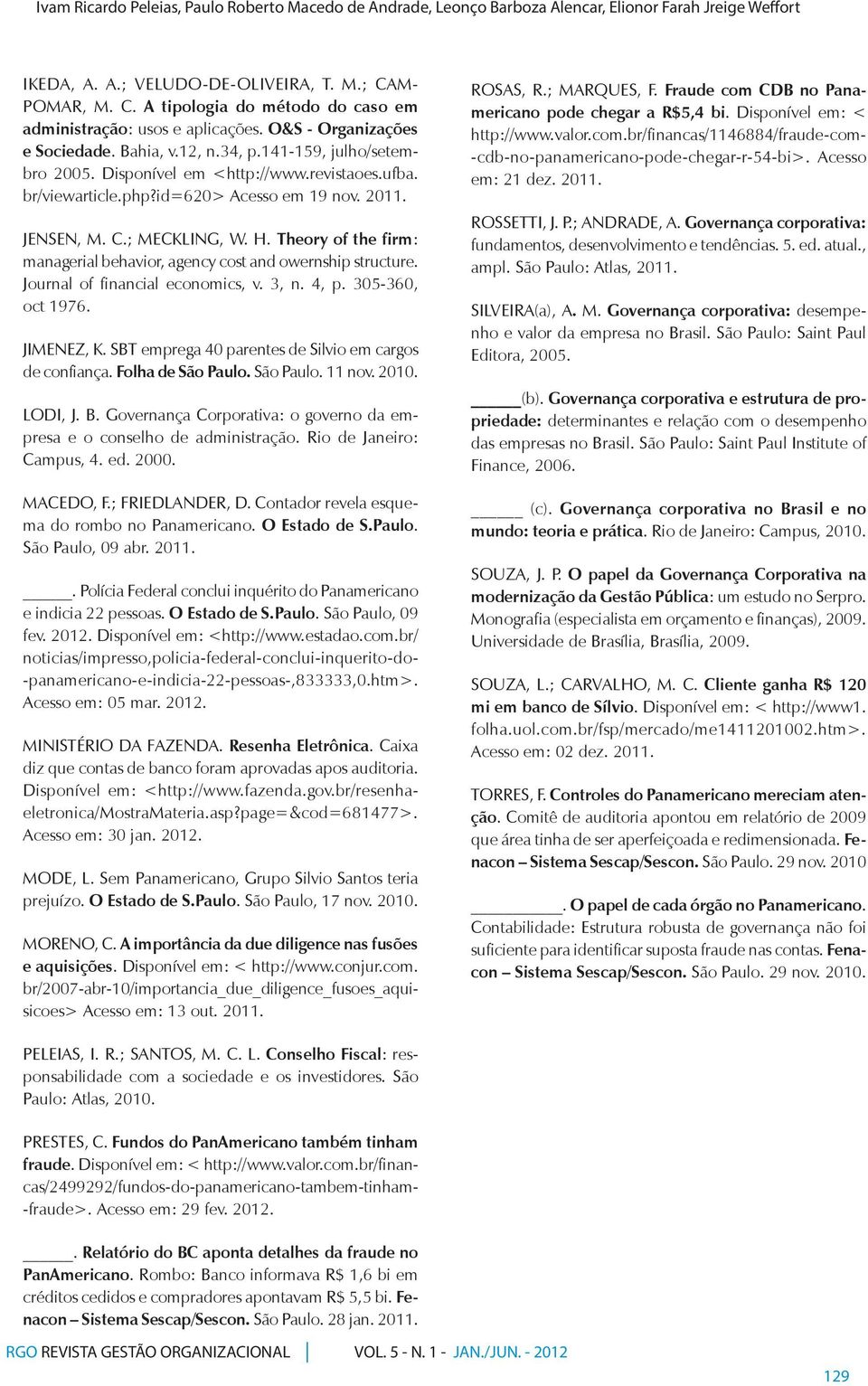 revistaoes.ufba. br/viewarticle.php?id=620> Acesso em 19 nov. 2011. JENSEN, M. C.; MECKLING, W. H. Theory of the firm: managerial behavior, agency cost and owernship structure.