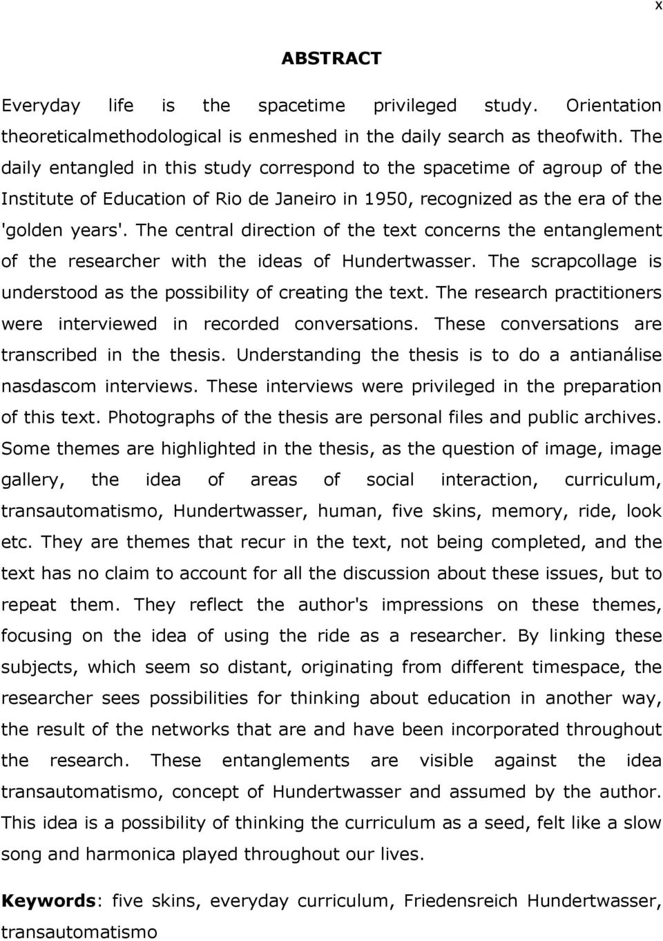 The central direction of the text concerns the entanglement of the researcher with the ideas of Hundertwasser. The scrapcollage is understood as the possibility of creating the text.