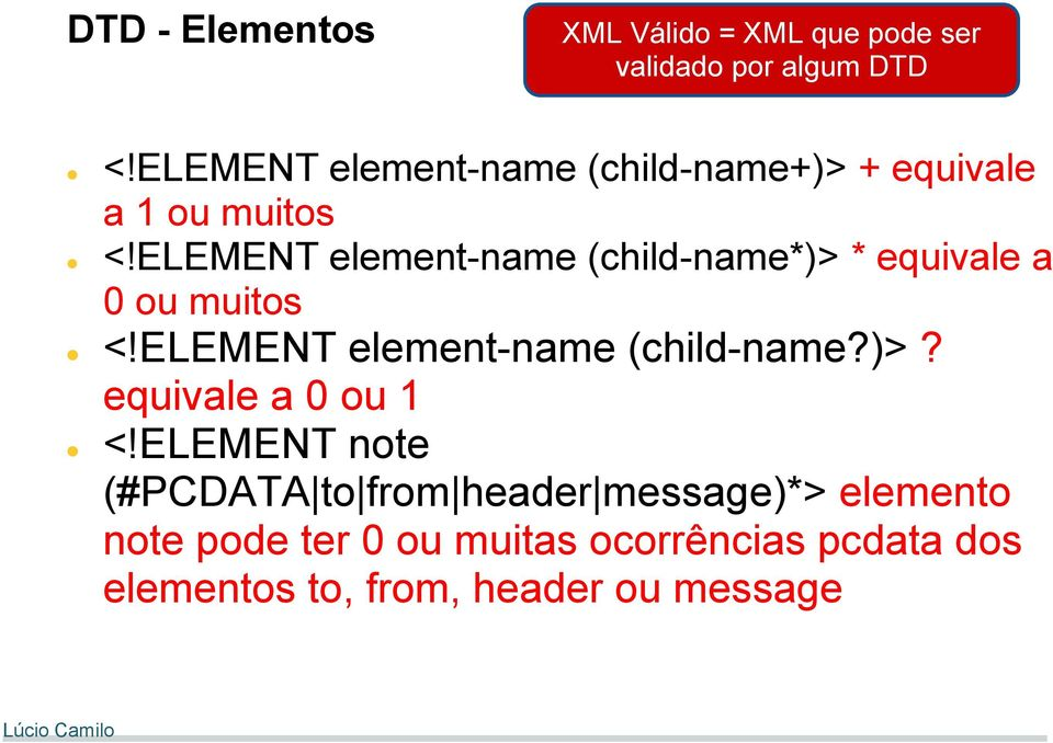 ELEMENT element-name (child-name*)> * equivale a 0 ou muitos <!ELEMENT element-name (child-name?)>? equivale a 0 ou 1 <!