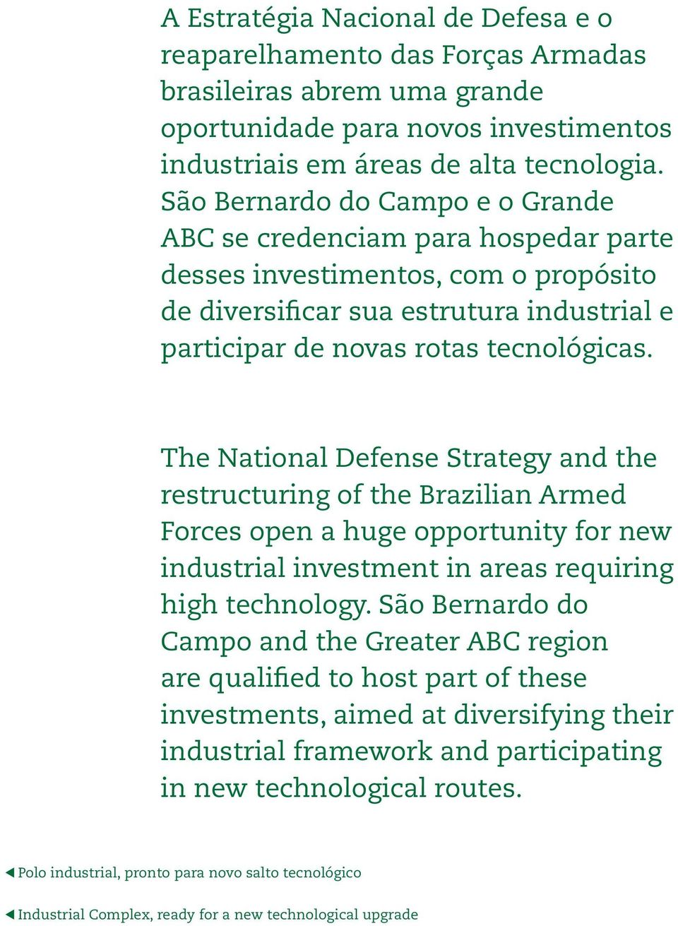 The National Defense Strategy and the restructuring of the Brazilian Armed Forces open a huge opportunity for new industrial investment in areas requiring high technology.