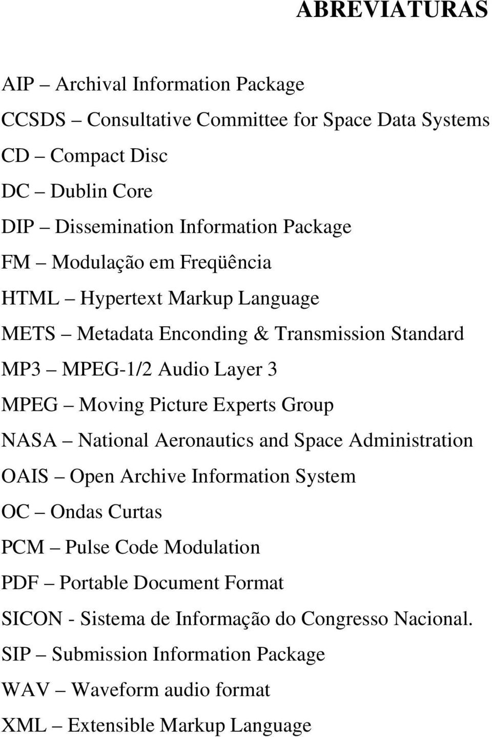 Picture Experts Group NASA National Aeronautics and Space Administration OAIS Open Archive Information System OC Ondas Curtas PCM Pulse Code Modulation PDF