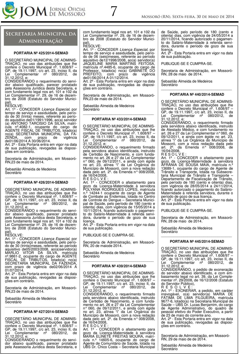 de 31.12.2012, e; CONSIDERANDO o requerimento do servidor abaixo qualificado, parecer prolatado pela Assessoria Jurídica desta Secretaria, e com fundamento legal nos art.