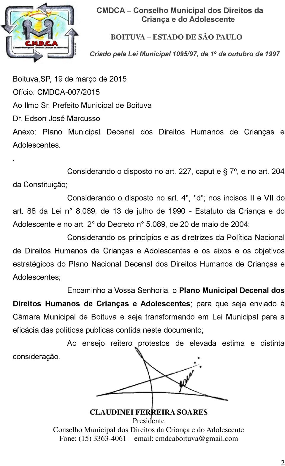 "227, caput e 7º, e no art. 204 da Constituição; Considerando o disposto no art. 4, ""d""; nos incisos II e VII do art. 88 da Lei n 8."