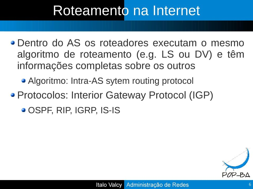 os outros Algoritmo: Intra-AS sytem routing protocol Protocolos: Interior