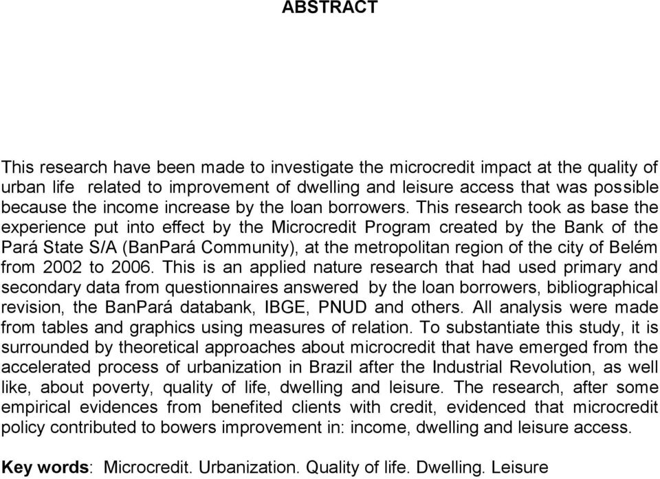 This research took as base the experience put into effect by the Microcredit Program created by the Bank of the Pará State S/A (BanPará Community), at the metropolitan region of the city of Belém