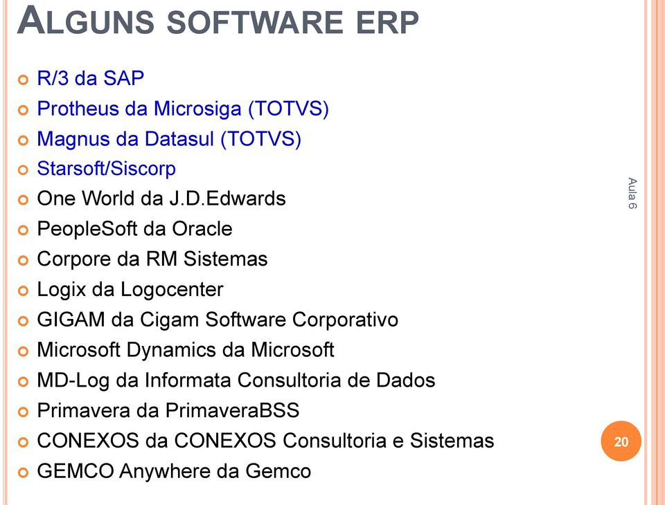 Edwards PeopleSoft da Oracle Corpore da RM Sistemas Logix da Logocenter GIGAM da Cigam Software