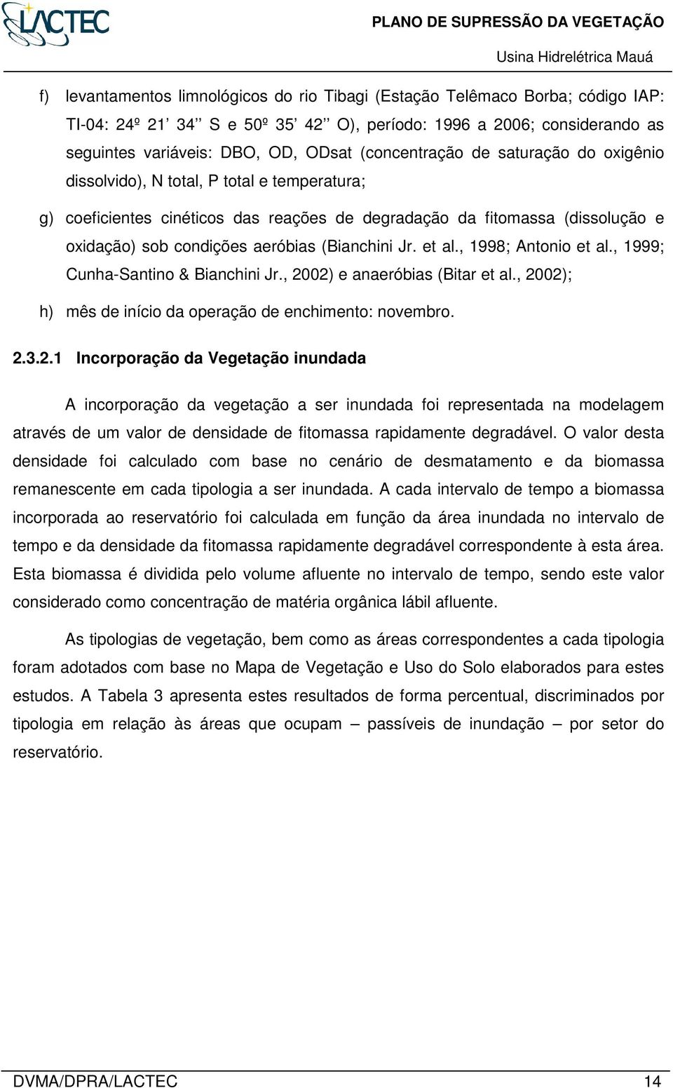 (Bianchini Jr. et al., 1998; Antonio et al., 1999; Cunha-Santino & Bianchini Jr., 20