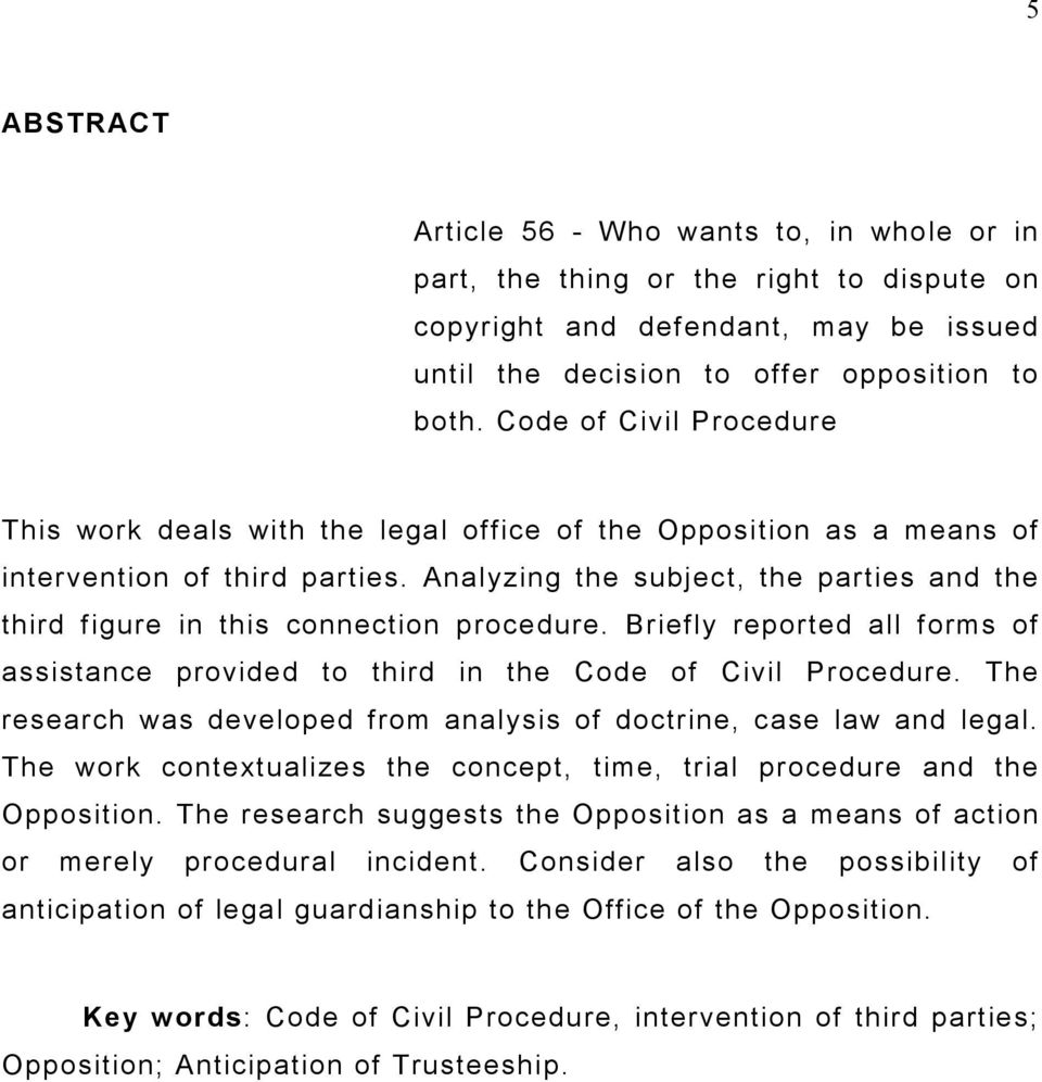 Analyzing the subject, the parties and the third figure in this connection procedure. Briefly reported all forms of assistance provided to third in the Code of Civil Procedure.