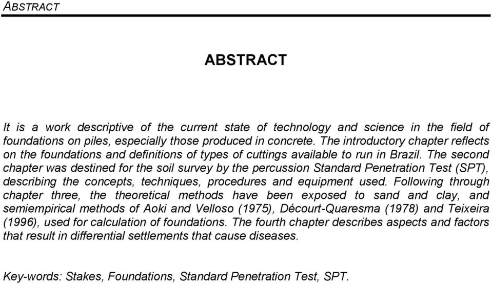 The second chapter was destined for the soil survey by the percussion Standard Penetration Test (SPT), describing the concepts, techniques, procedures and equipment used.