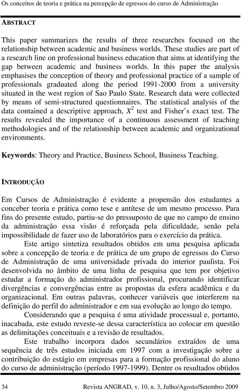 In this paper the analysis emphasises the conception of theory and professional practice of a sample of professionals graduated along the period 1991-2000 from a university situated in the west
