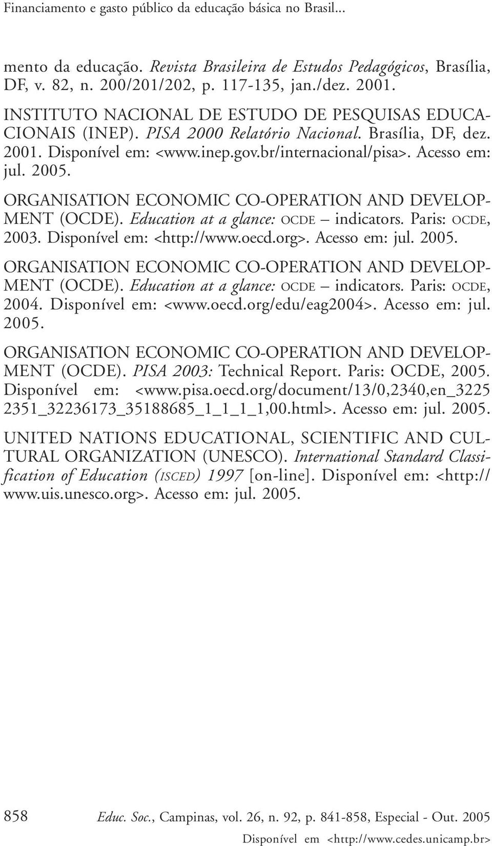 ORGANISATION ECONOMIC CO-OPERATION AND DEVELOP- MENT (OCDE). Education at a glance: OCDE indicators. Paris: OCDE, 2003. Disponível em: <http://www.oecd.org>. Acesso em: jul. 2005.