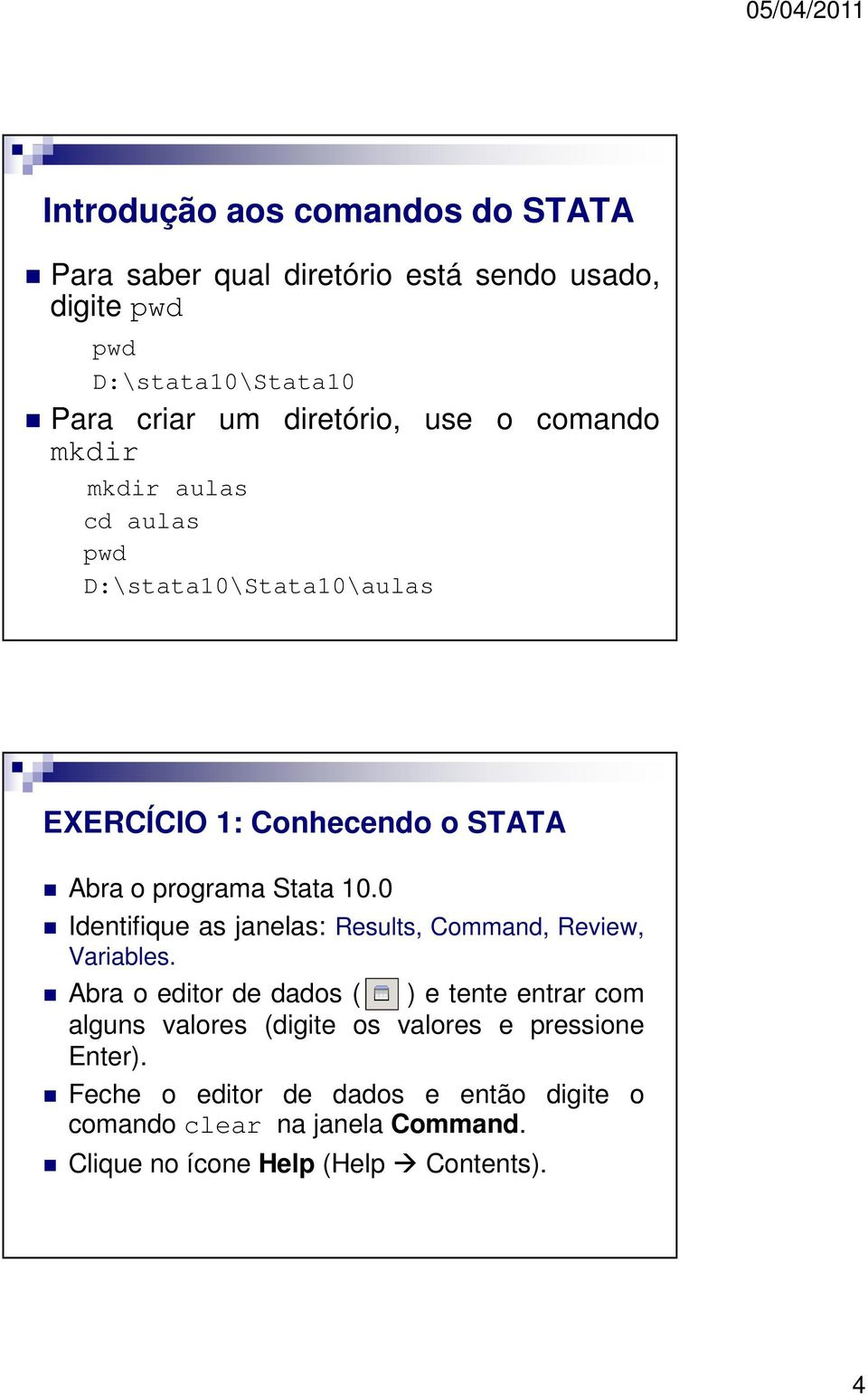 10.0 Identifique as janelas: Results, Command, Review, Variables.