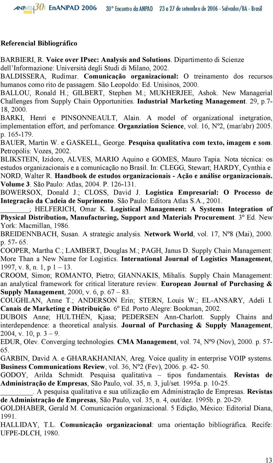 New Managerial Challenges from Supply Chain Opportunities. Industrial Marketing Management. 29, p.7-18, 2000. BARKI, Henri e PINSONNEAULT, Alain.