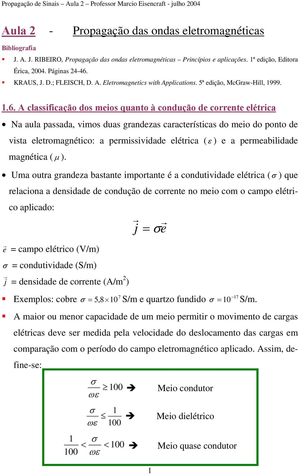 KRAUS, J. D.; FLEISCH, D. A. Eletromagnetics with Applications. 5ª edição, McGraw-Hill, 1999. 1.6.