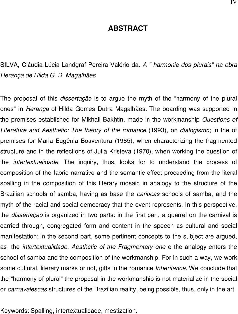 The boarding was supported in the premises established for Mikhail Bakhtin, made in the workmanship Questions of Literature and Aesthetic: The theory of the romance (1993), on dialogismo; in the of