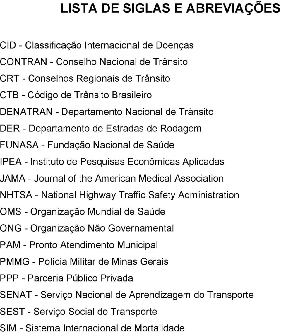 the American Medical Association NHTSA - National Highway Traffic Safety Administration OMS - Organização Mundial de Saúde ONG - Organização Não Governamental PAM - Pronto Atendimento Municipal