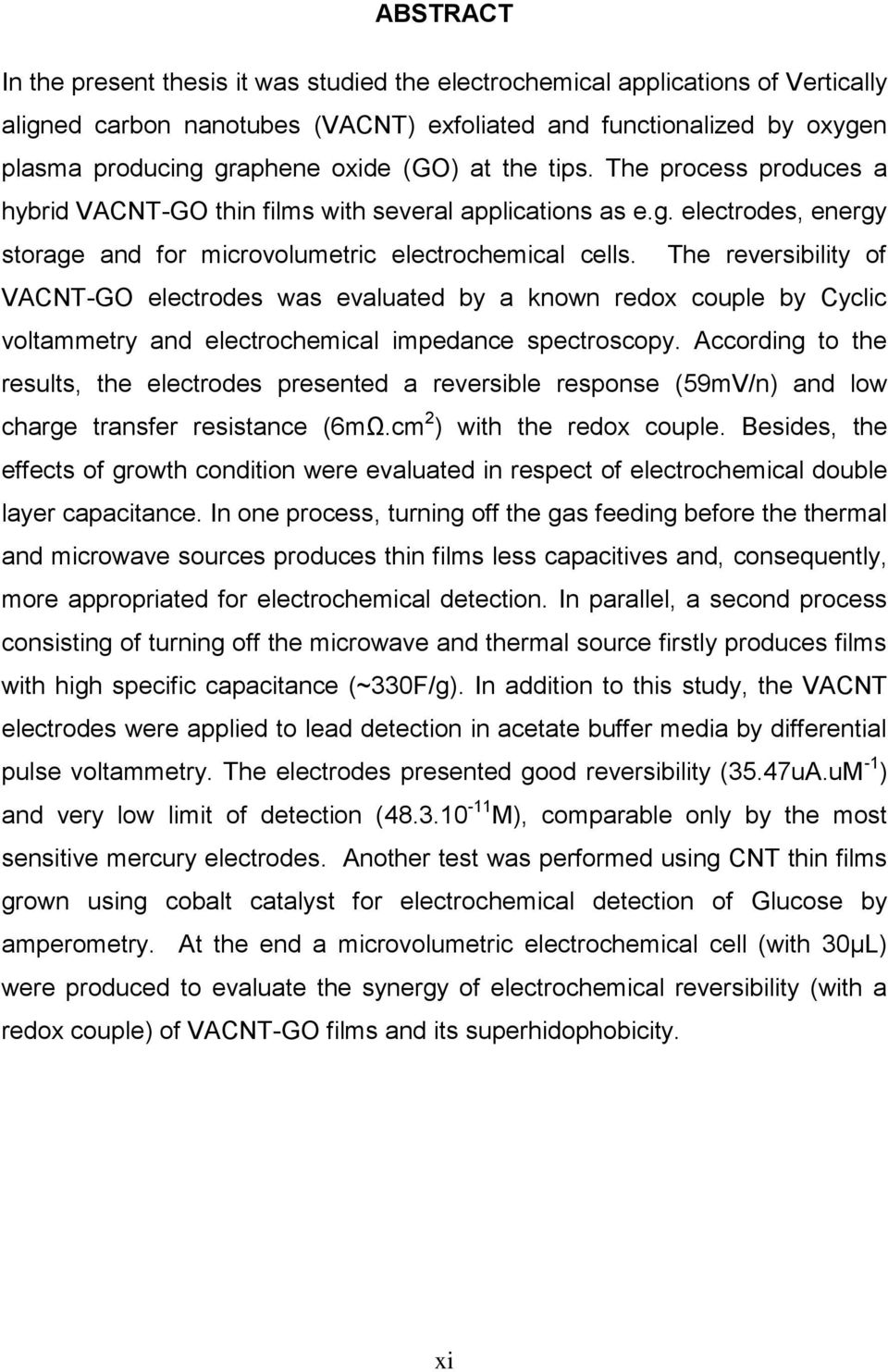 The reversibility of VACNT-GO electrodes was evaluated by a known redox couple by Cyclic voltammetry and electrochemical impedance spectroscopy.